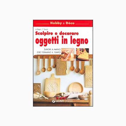 Scolpire e decorare oggetti in legno lavori a mano che fe da giunti editrice libri - Oggetti in legno da decorare ...