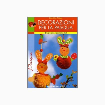 Decorazioni per la pasqua da edizioni del borgo libri for Riviste per la casa
