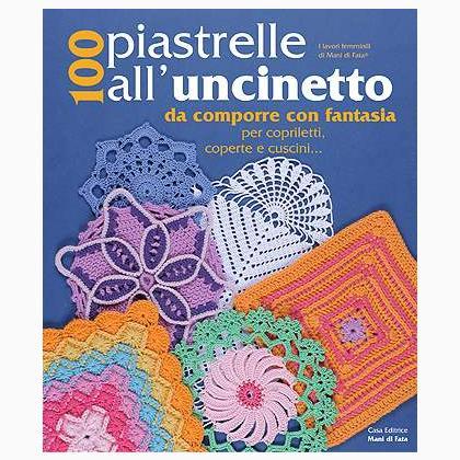 100 piastrelle all 39 uncinetto da mani di fata libri riviste libri riviste casa cenina - Piastrelle all uncinetto schemi ...