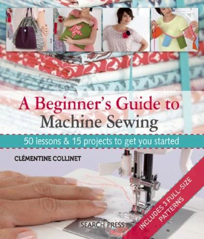 A Beginner39s Guide To Machine Sewing From Search Press