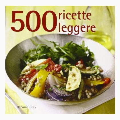 500 ricette leggere da edizioni il castello libri for Ricette leggere