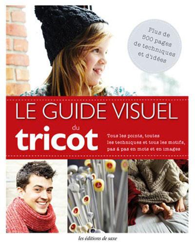 Le guide visuel du tricot de les dition de saxe livres - Edition de saxe ...