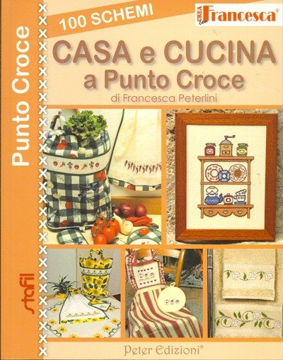 Punto Croce Per La Cucina.Crea Con Francesca Casa E Cucina A Punto Croce 100 Schemi