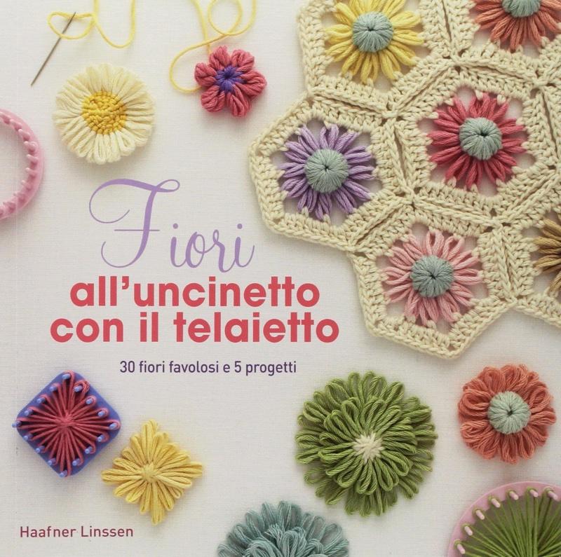 Fiori Uncinetto.Fiori All Uncinetto Con Il Telaietto From Edizioni Il Castello